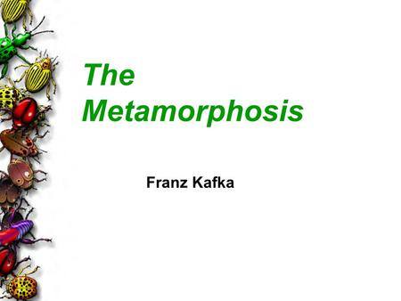 The Metamorphosis Franz Kafka. 2 1883-1924 Born in Prague (in what is now the Czech Republic) Spoke and wrote in German Had a doctorate in law, but worked.