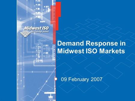 1 Demand Response in Midwest ISO Markets 09 February 2007.