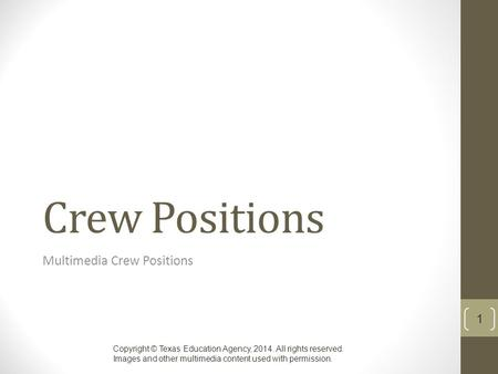 Crew Positions Multimedia Crew Positions Copyright © Texas Education Agency, 2014. All rights reserved. Images and other multimedia content used with permission.