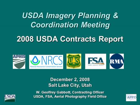 December 2, 2008 Salt Lake City, Utah W. Geoffrey Gabbott, Contracting Officer USDA, FSA, Aerial Photography Field Office USDA Imagery Planning & Coordination.