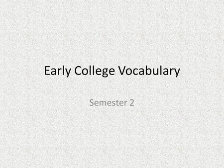 Early College Vocabulary Semester 2. Vocabulary 2.1.12 abjure belie chicanery parabola enfranchise irony quotidian gauche hubris metamorphosis.