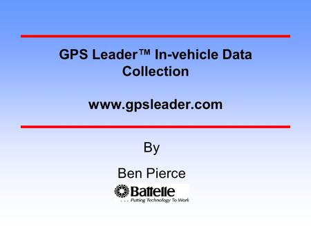 GPS Leader™ In-vehicle Data Collection www.gpsleader.com Ben Pierce By.