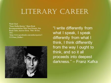 "Literary Career ""I write differently from what I speak, I speak differently from what I think, I think differently from the way I ought to think, and so."