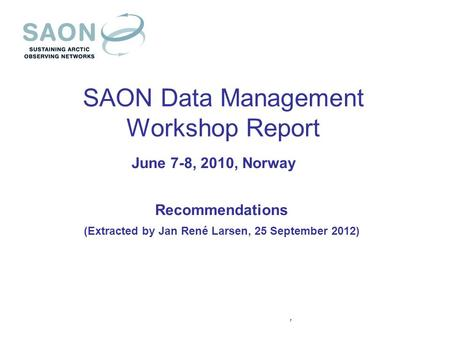 SAON Data Management Workshop Report June 7-8, 2010, Norway Recommendations (Extracted by Jan René Larsen, 25 September 2012),