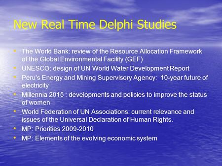 New Real Time Delphi Studies The World Bank: review of the Resource Allocation Framework of the Global Environmental Facility (GEF) UNESCO: design of UN.