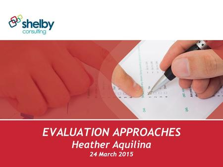 EVALUATION APPROACHES Heather Aquilina 24 March 2015.