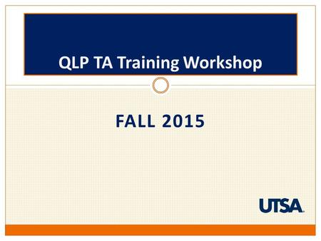 FALL 2015 QLP TA Training Workshop. AGENDA (Morning) 9:00 – 9:10Introduction to QLPTeam 9:10 – 9:20Student Learning Outcomes (SLOs)Kim Massaro 9:20 –
