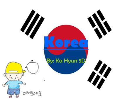 Korea By: Ka Hyun 5D. Food and Drink s Costume s Car Contents Seasons Mountain.
