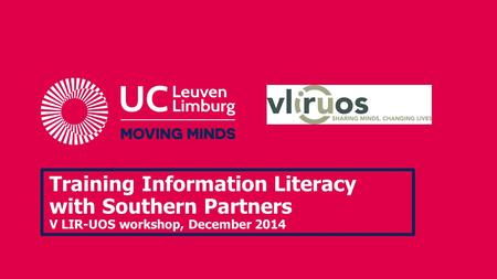 Training Information Literacy with Southern Partners V LIR-UOS workshop, December 2014.