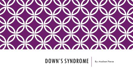 DOWN'S SYNDROME By: Madison Pierce. WHAT CAUSES IT?  Excessive amounts of Chromosome 21  Most common cause is non-disjunction: Affected individual contains.