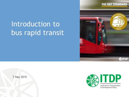 7 May 2015 Introduction to bus rapid transit. What is BRT? Enclosed and secure stations New, clean, high- capacity buses Pre-board payment with smart.