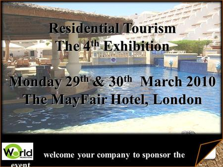 Residential Tourism The 4 th Exhibition Monday 29 th & 30 th March 2010 The MayFair Hotel, London.