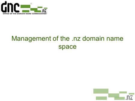 Management of the.nz domain name space. The.nz Domain Name Space ¢No legislation covering the.nz domain name space ¢.nz domain name space operates as.