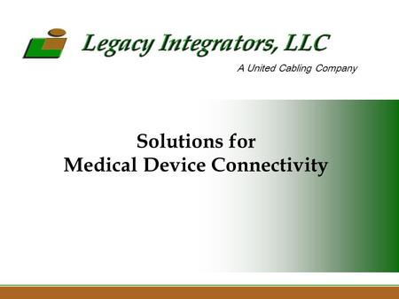 Solutions for Medical Device Connectivity A United Cabling Company.