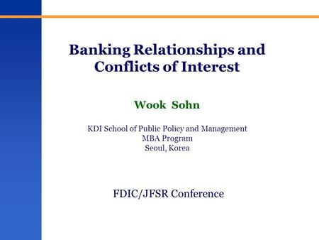 Banking Relationships and Conflicts of Interest Wook Sohn KDI School of Public Policy and Management MBA Program Seoul, Korea FDIC/JFSR Conference.