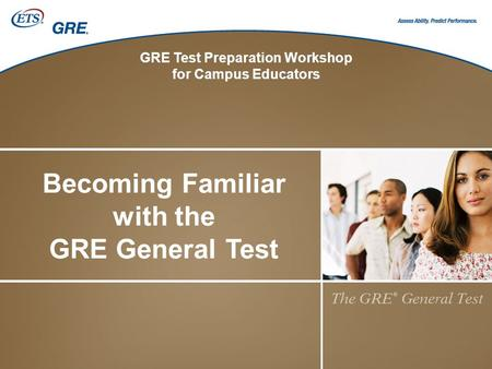 Becoming Familiar with the GRE General Test GRE Test Preparation Workshop for Campus Educators.