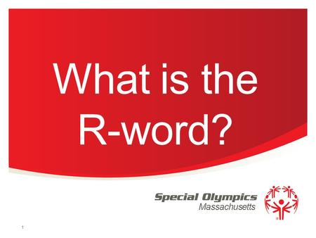 Massachusetts What is the R-word? 1. Facts on disabilities: 2 / Special Olympics Program Name Up to three percent of the world's population have intellectual.
