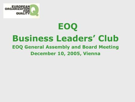 EOQ Business Leaders' Club EOQ General Assembly and Board Meeting December 10, 2005, Vienna.