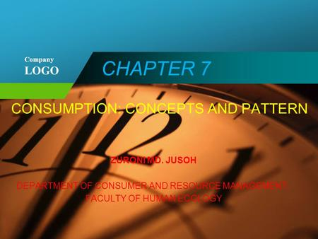 Company LOGO CHAPTER 7 CONSUMPTION: CONCEPTS AND PATTERN ZURONI MD. JUSOH DEPARTMENT OF CONSUMER AND RESOURCE MANAGEMENT, FACULTY OF HUMAN ECOLOGY.