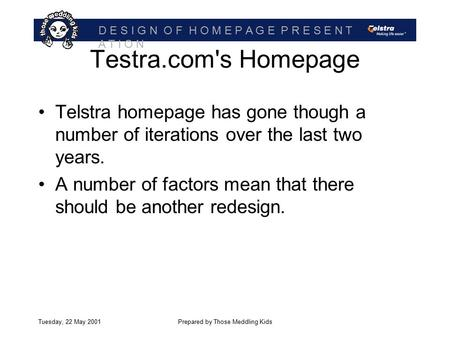 D E S I G N O F H O M E P A G E P R E S E N T A T I O N Tuesday, 22 May 2001Prepared by Those Meddling Kids Testra.com's Homepage Telstra homepage has.
