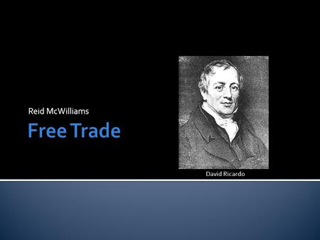 Reid McWilliams David Ricardo. DAY 1 (Prep for Video)  International Trade  ISI vs. EOI  Arguments for Free Trade  Arguments against it  Subsidies.