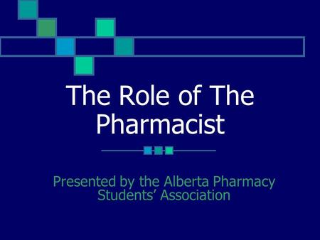 The Role of The Pharmacist Presented by the Alberta Pharmacy Students' Association.