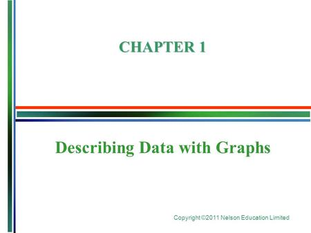Copyright ©2011 Nelson Education Limited Describing Data with Graphs CHAPTER 1.