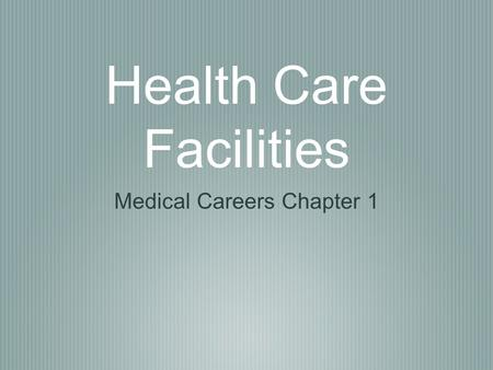 Health Care Facilities Medical Careers Chapter 1.