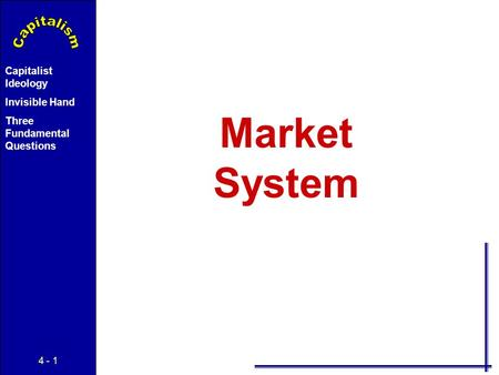 4 - 1 Capitalist Ideology Invisible Hand Three Fundamental Questions Market System.