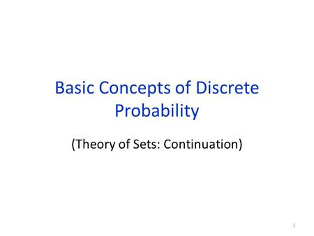 Basic Concepts of Discrete Probability (Theory of Sets: Continuation) 1.