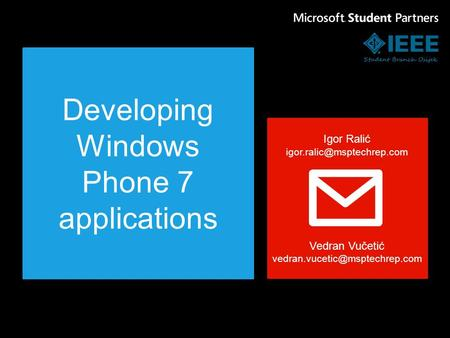 Developing Windows Phone 7 applications Igor Ralić Vedran Vučetić