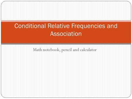 Math notebook, pencil and calculator Conditional Relative Frequencies and Association.