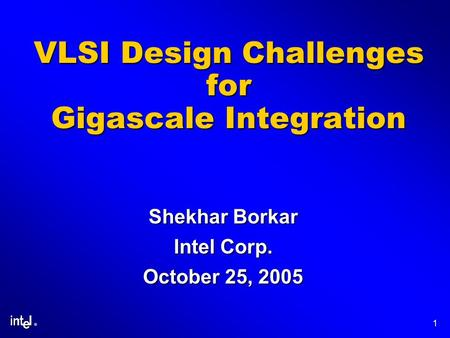 ® 1 VLSI Design Challenges for Gigascale Integration Shekhar Borkar Intel Corp. October 25, 2005.