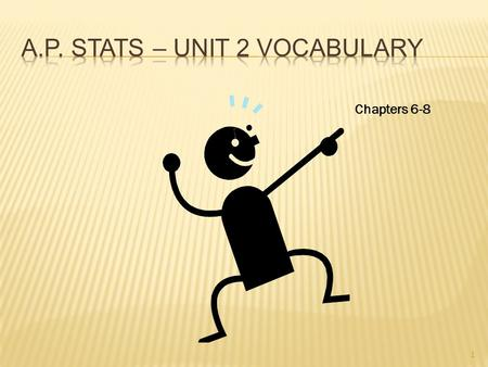 "1 Chapters 6-8. UNIT 2 VOCABULARY – Chap 6 2 ( 2) THE NOTATION ""P"" REPRESENTS THE TRUE PROBABILITY OF AN EVENT HAPPENING, ACCORDING TO AN IDEAL DISTRIBUTION."