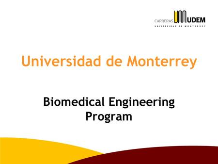 Universidad de Monterrey Biomedical Engineering Program.