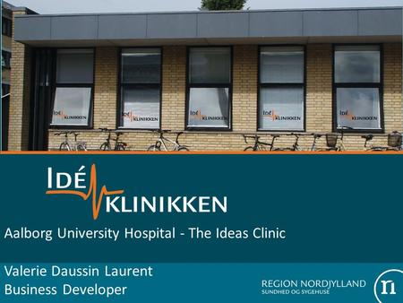 Aalborg University Hospital - The Ideas Clinic Valerie Daussin Laurent Business Developer.
