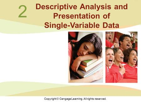 Copyright © Cengage Learning. All rights reserved. 2 Descriptive Analysis and Presentation of Single-Variable Data.