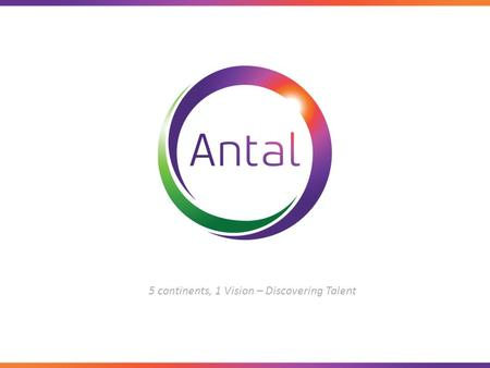 5 continents, 1 Vision – Discovering Talent. Yes we are Antal offices are able to offer our clients a niche service, a true understanding of both the.