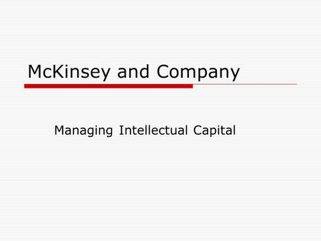 McKinsey and Company Managing Intellectual Capital.