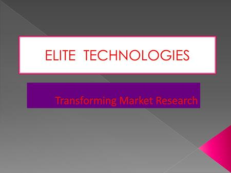 ELITE TECHNOLOGIES.  Elite technologies, a market research outsourcing leader, provides a full range of market research and data analytics solutions.