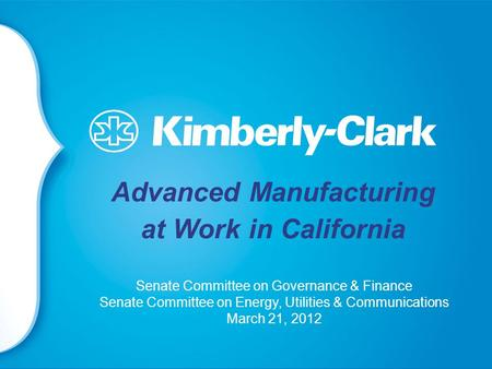 Advanced Manufacturing at Work in California Senate Committee on Governance & Finance Senate Committee on Energy, Utilities & Communications March 21,