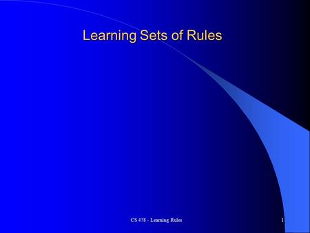 CS 478 - Learning Rules1 Learning Sets of Rules. CS 478 - Learning Rules2 Learning Rules If (Color = Red) and (Shape = round) then Class is A If (Color.