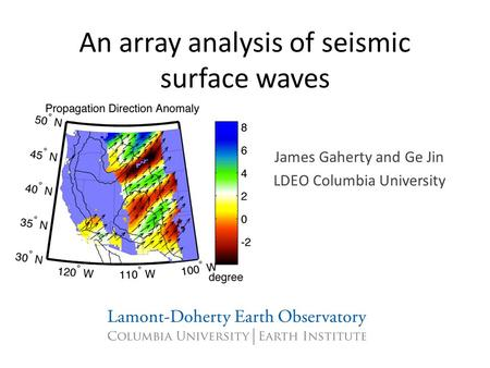 An array analysis of seismic surface waves James Gaherty and Ge Jin LDEO Columbia University.