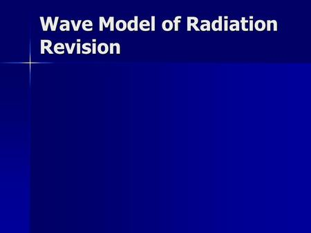 Wave Model of Radiation Revision. Waves Waves are disturbances that transfer energy in the direction of the wave without transferring matter. Waves are.