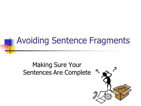 Avoiding Sentence Fragments Making Sure Your Sentences Are Complete.