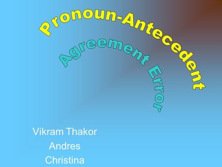 Vikram Thakor Andres Christina. What is pronoun-antecedent agreement? Pronoun antecedent agreement is when the pronoun agrees in number (referring to.