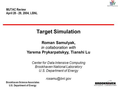Brookhaven Science Associates U.S. Department of Energy MUTAC Review April 28 - 29, 2004, LBNL Target Simulation Roman Samulyak, in collaboration with.