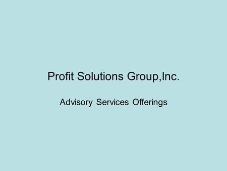 Profit Solutions Group,Inc. Advisory Services Offerings.