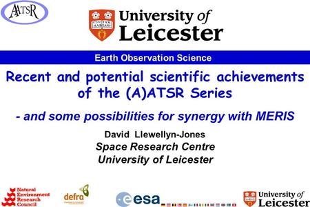 Earth Observation Science Recent and potential scientific achievements of the (A)ATSR Series - and some possibilities for synergy with MERIS David Llewellyn-Jones.