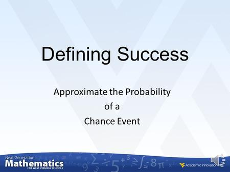 Defining Success Approximate the Probability of a Chance Event.